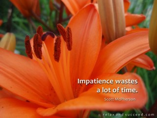 714 Relax and Succeed - Impatience wastes