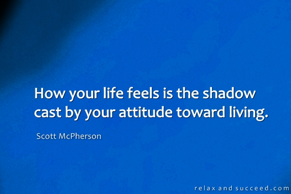 1045-relax-and-succeed-how-your-life-feels-is-the-shadow